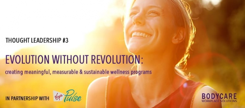 Thought Leadership #3 Evolution without Revolution: creating meaningful, measurable and sustainable wellness programs