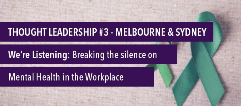 Thought Leadership 2018 #3 – We're Listening: Breaking the silence on Mental Health in the Workplace