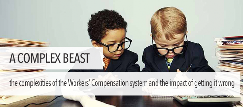 A Complex Beast – The Complexities of the Workers' Compensation system and the Impact of not getting it right