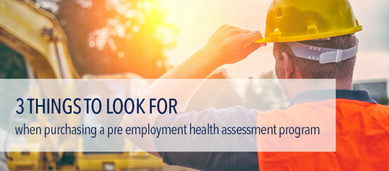 3 Things To Look For When Purchasing A Pre Employment Health Assessment Program