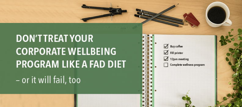 Don't treat your corporate wellbeing program like a fad diet – or it will fail, too